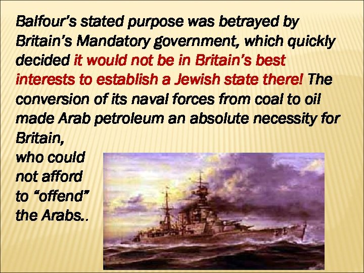 Balfour's stated purpose was betrayed by Britain's Mandatory government, which quickly decided it would