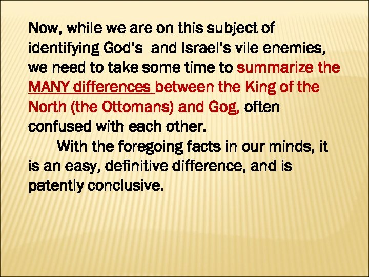 Now, while we are on this subject of identifying God's and Israel's vile enemies,