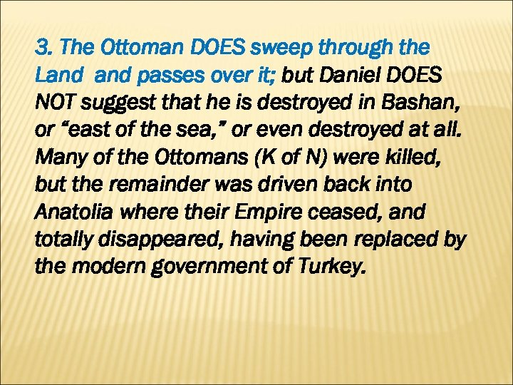 3. The Ottoman DOES sweep through the Land passes over it; but Daniel DOES