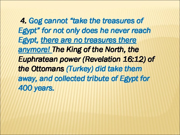 "4. Gog cannot ""take the treasures of Egypt"" for not only does he never"