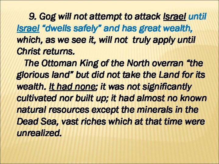 "9. Gog will not attempt to attack Israel until Israel ""dwells safely"" and has"