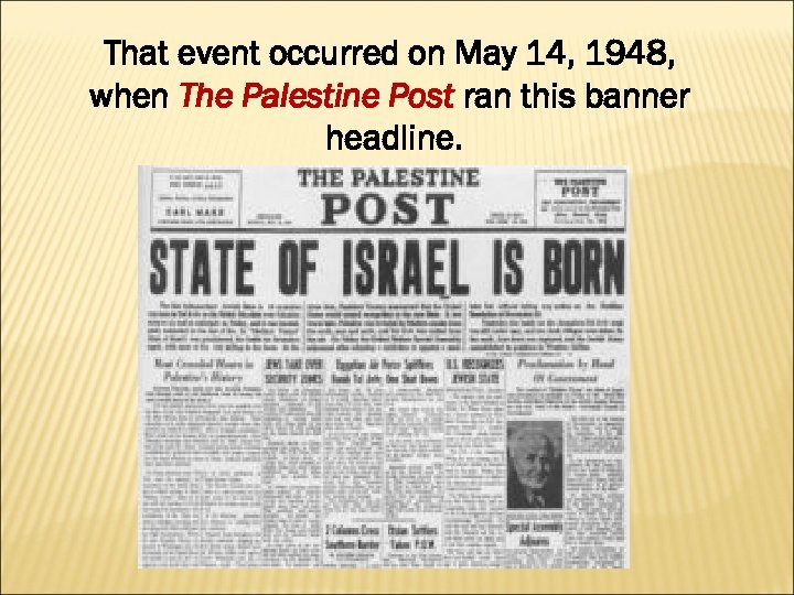 That event occurred on May 14, 1948, when The Palestine Post ran this banner
