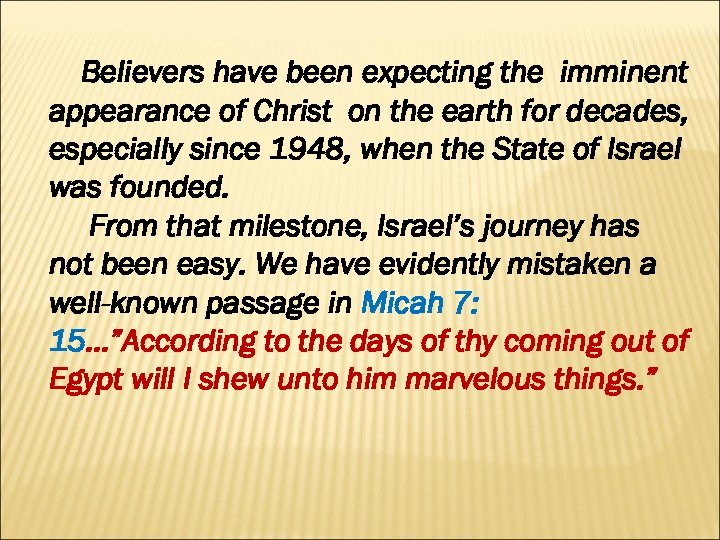 Believers have been expecting the imminent appearance of Christ on the earth for decades,