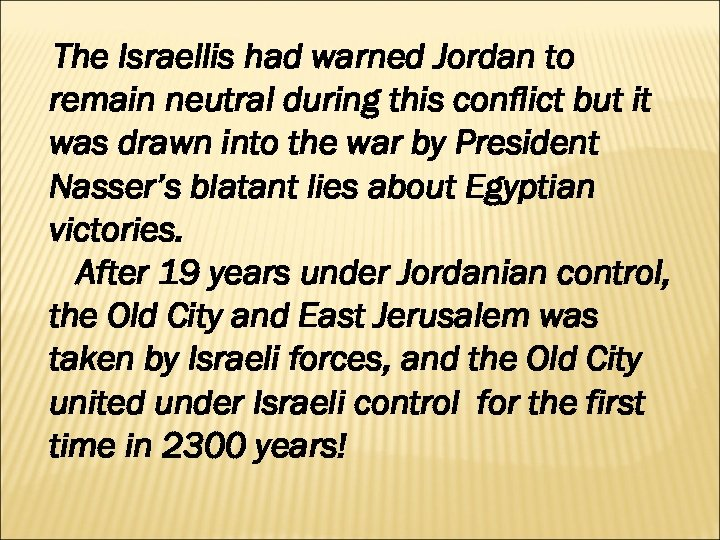 The Israellis had warned Jordan to remain neutral during this conflict but it was