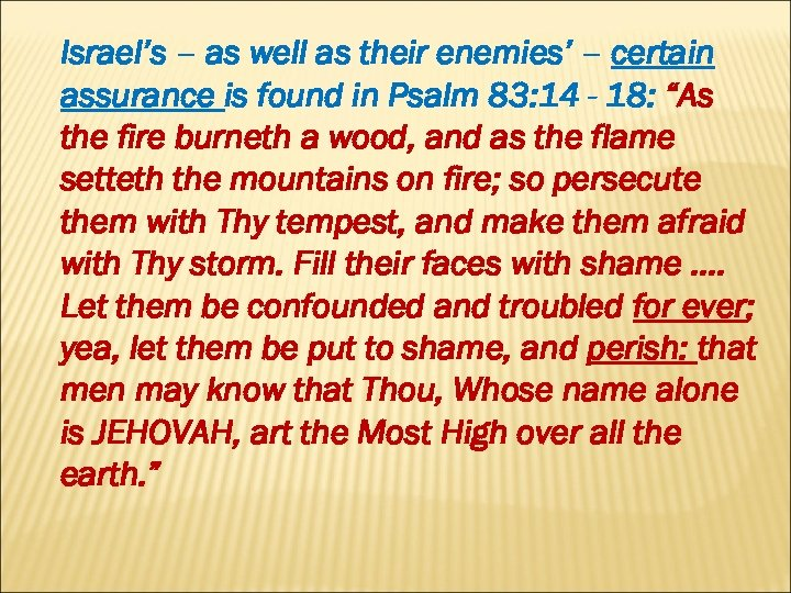 Israel's – as well as their enemies' – certain assurance is found in Psalm