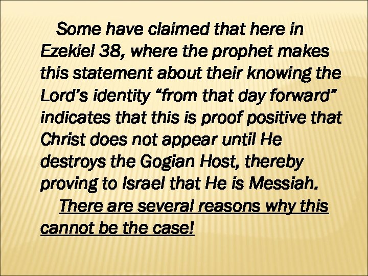 Some have claimed that here in Ezekiel 38, where the prophet makes this statement