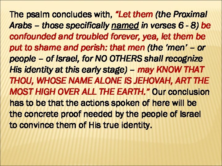 "The psalm concludes with, ""Let them (the Proximal Arabs – those specifically named in"