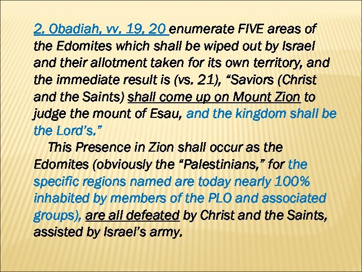 2. Obadiah, vv. 19, 20 enumerate FIVE areas of the Edomites which shall be