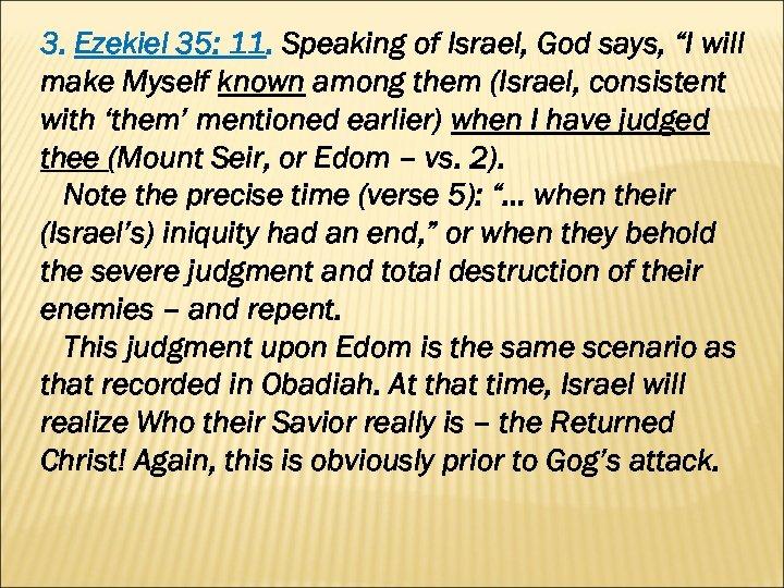 "3. Ezekiel 35: 11. Speaking of Israel, God says, ""I will make Myself known"