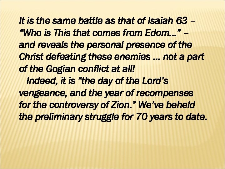 "It is the same battle as that of Isaiah 63 – ""Who is This"
