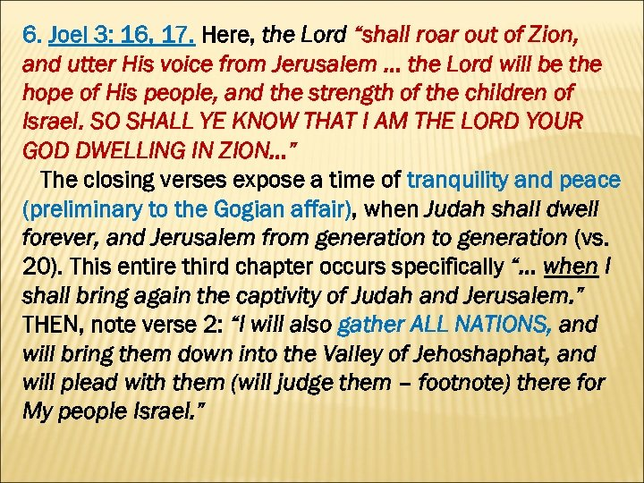 "6. Joel 3: 16, 17. Here, the Lord ""shall roar out of Zion, and"