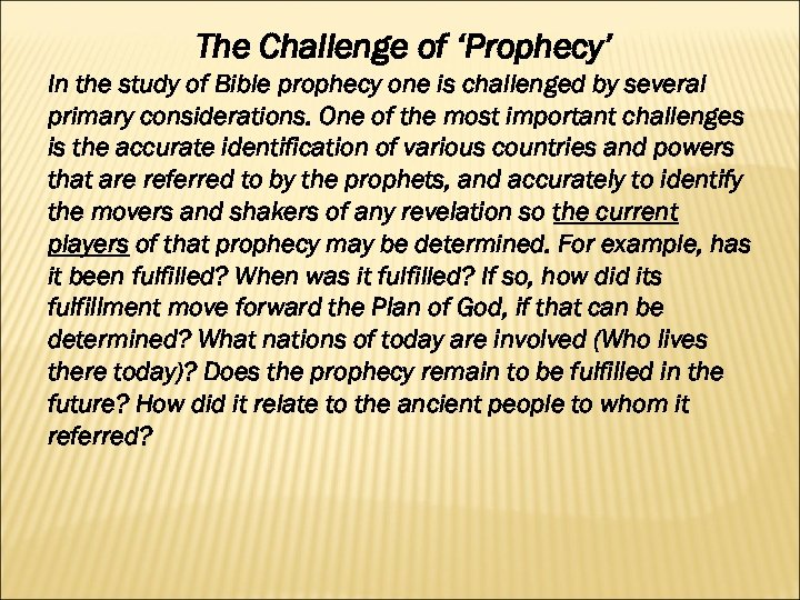 The Challenge of 'Prophecy' In the study of Bible prophecy one is challenged by