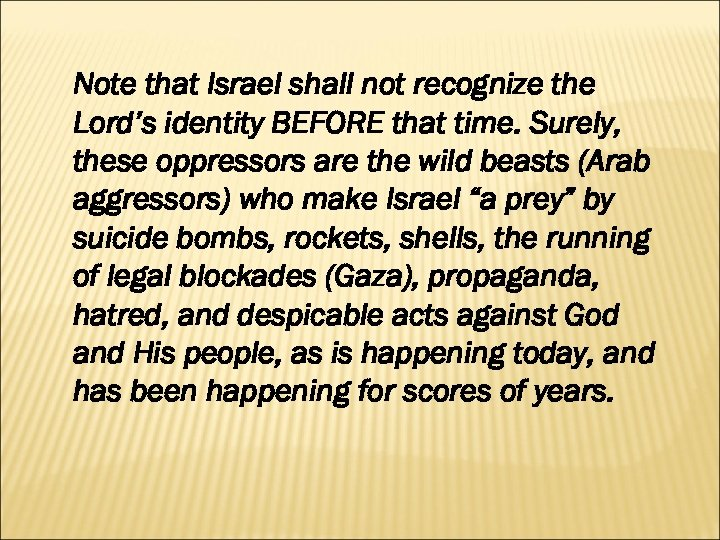 Note that Israel shall not recognize the Lord's identity BEFORE that time. Surely, these