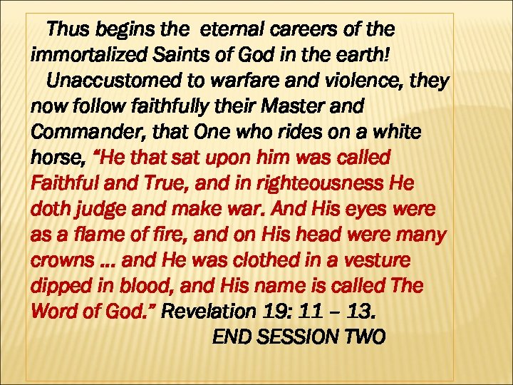 Thus begins the eternal careers of the immortalized Saints of God in the earth!