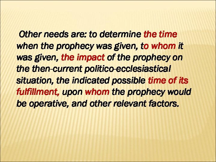 Other needs are: to determine the time when the prophecy was given, to whom
