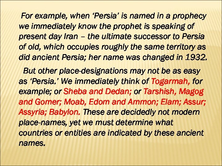 For example, when 'Persia' is named in a prophecy we immediately know the prophet