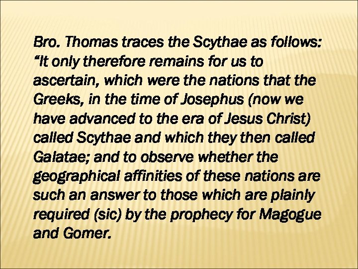 "Bro. Thomas traces the Scythae as follows: ""It only therefore remains for us to"