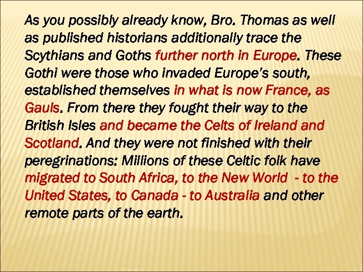 As you possibly already know, Bro. Thomas as well as published historians additionally trace