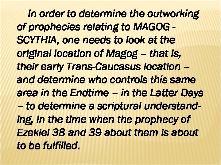 In order to determine the outworking of prophecies relating to MAGOG SCYTHIA, one needs