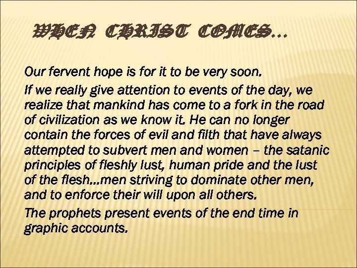 WHEN CHRIST COMES… Our fervent hope is for it to be very soon. If
