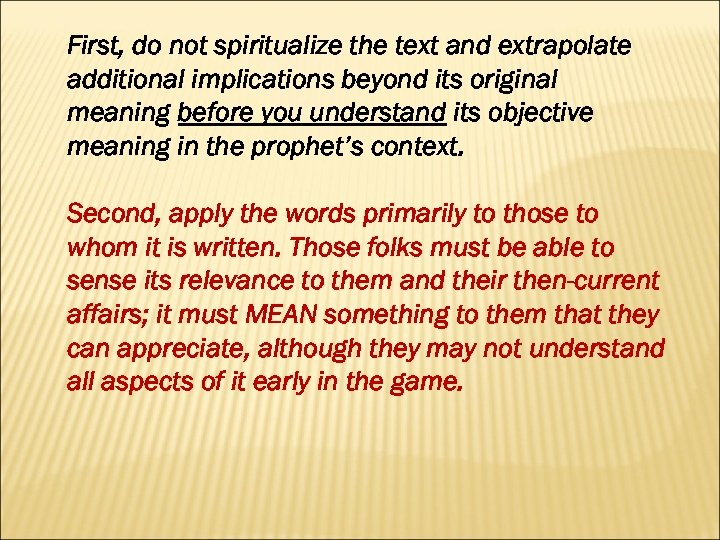 First, do not spiritualize the text and extrapolate additional implications beyond its original meaning