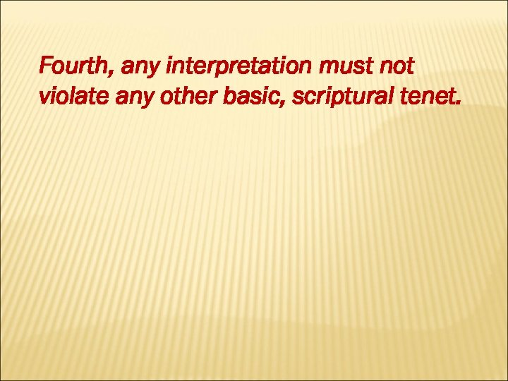 Fourth, any interpretation must not violate any other basic, scriptural tenet.
