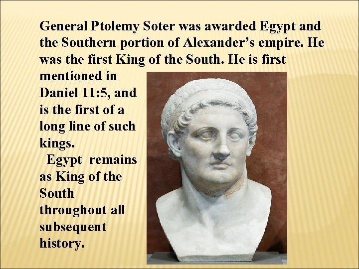General Ptolemy Soter was awarded Egypt and the Southern portion of Alexander's empire. He