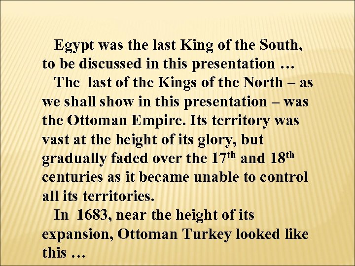 Egypt was the last King of the South, to be discussed in this presentation