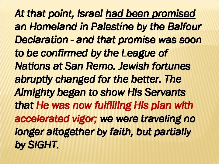 At that point, Israel had been promised an Homeland in Palestine by the Balfour