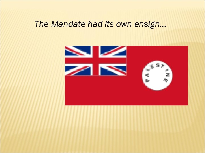 The Mandate had its own ensign…