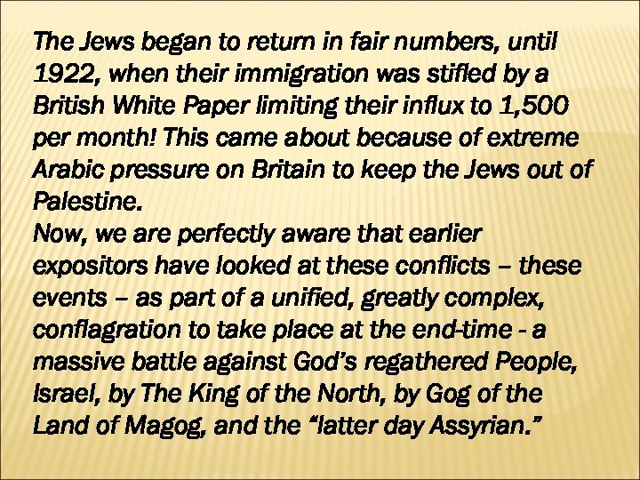 The Jews began to return in fair numbers, until 1922, when their immigration was