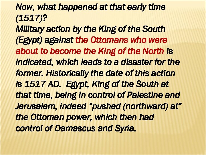 Now, what happened at that early time (1517)? Military action by the King of