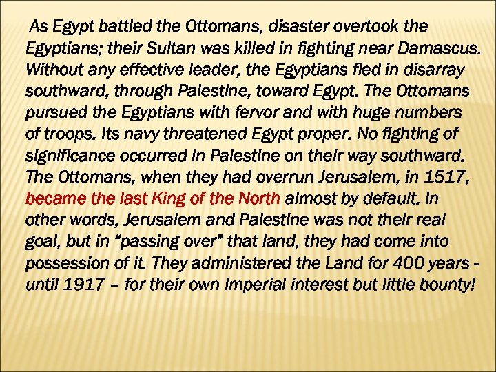 As Egypt battled the Ottomans, disaster overtook the Egyptians; their Sultan was killed in
