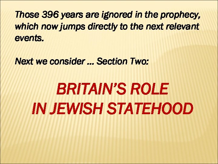 Those 396 years are ignored in the prophecy, which now jumps directly to the
