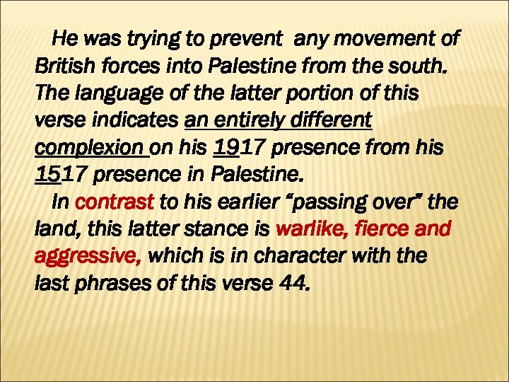 He was trying to prevent any movement of British forces into Palestine from the