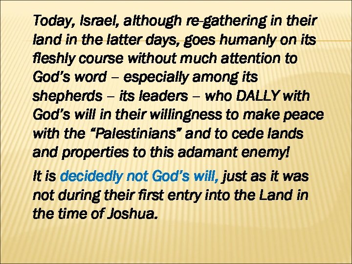 Today, Israel, although re-gathering in their land in the latter days, goes humanly on