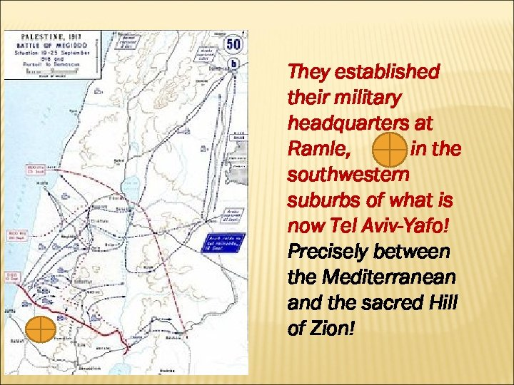 They established their military headquarters at Ramle, in the southwestern suburbs of what is