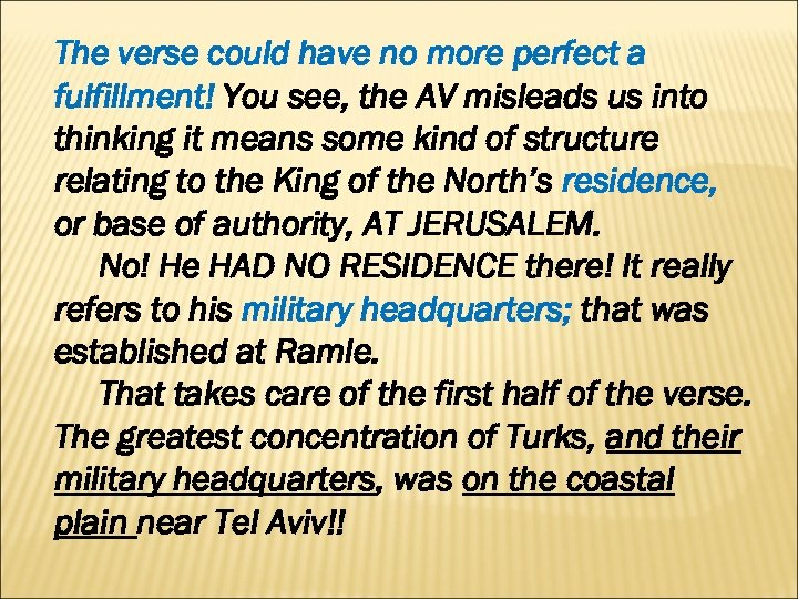 The verse could have no more perfect a fulfillment! You see, the AV misleads