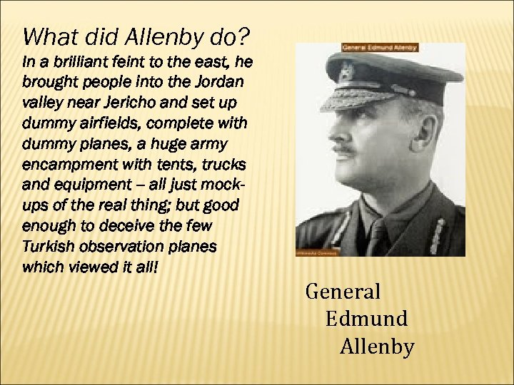 What did Allenby do? In a brilliant feint to the east, he brought people