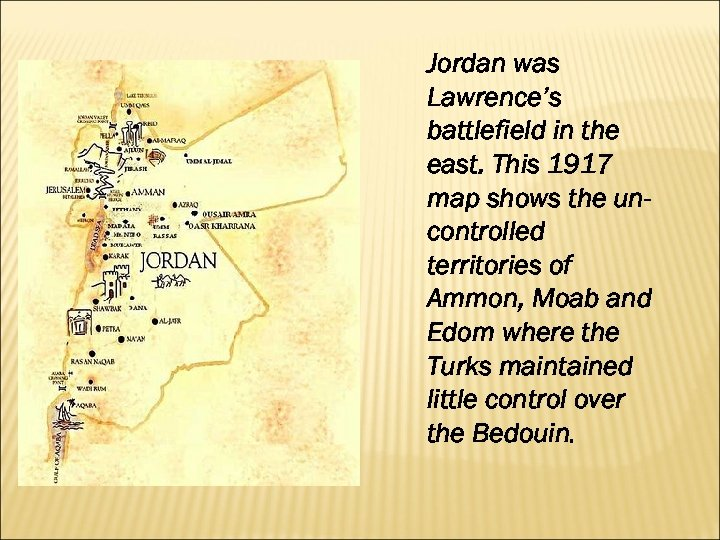 Jordan was Lawrence's battlefield in the east. This 1917 map shows the uncontrolled territories