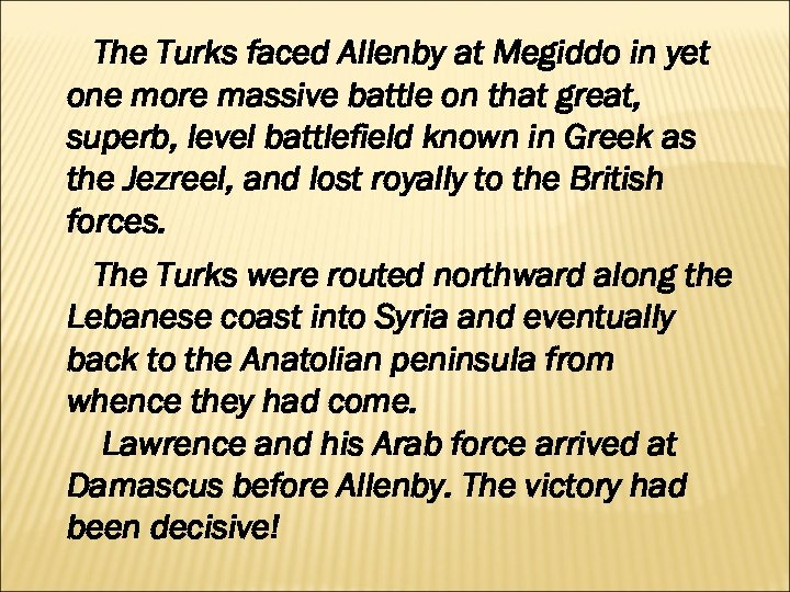 The Turks faced Allenby at Megiddo in yet one more massive battle on that