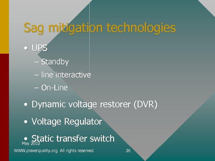 Sag mitigation technologies • UPS – Standby – line interactive – On-Line • Dynamic
