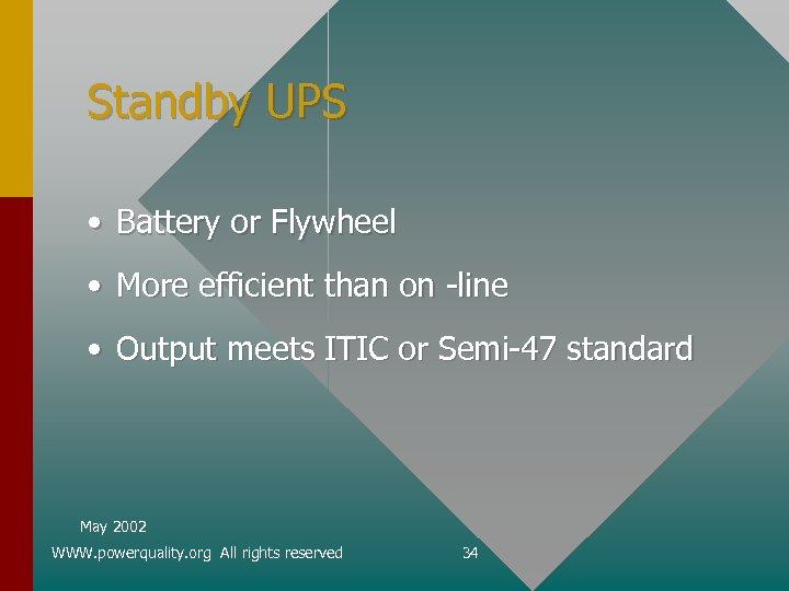 Standby UPS • Battery or Flywheel • More efficient than on -line • Output