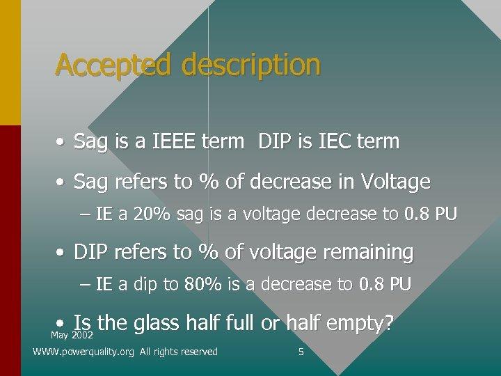 Accepted description • Sag is a IEEE term DIP is IEC term • Sag
