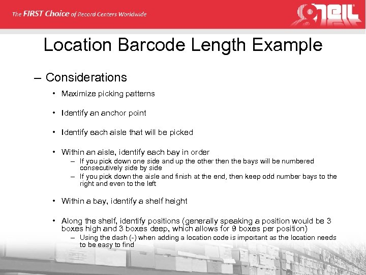 Location Barcode Length Example – Considerations • Maximize picking patterns • Identify an anchor