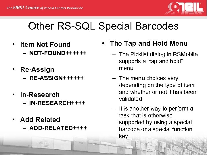 Other RS-SQL Special Barcodes • Item Not Found – NOT-FOUND++++++ • Re-Assign – RE-ASSIGN++++++