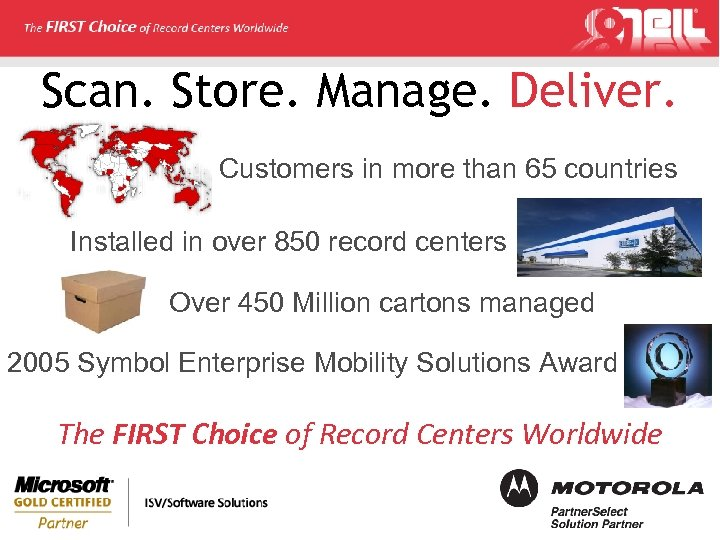 Scan. Store. Manage. Deliver. Customers in more than 65 countries Installed in over 850