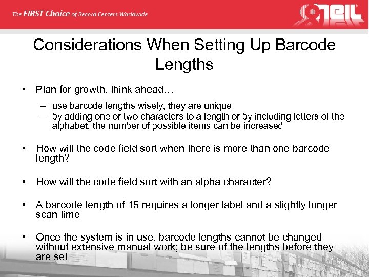 Considerations When Setting Up Barcode Lengths • Plan for growth, think ahead… – use