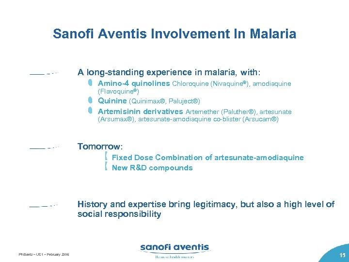 Sanofi Aventis Involvement In Malaria A long-standing experience in malaria, with: Amino-4 quinolines Chloroquine
