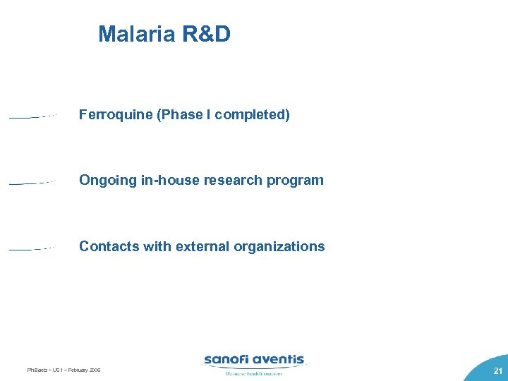 Malaria R&D Ferroquine (Phase I completed) Ongoing in-house research program Contacts with external organizations